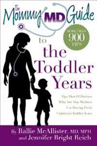 The Mommy MD Guide to the Toddler Years: More Than 900 Tips That 63 Doctors Who Are Also Mothers Use During Their Children's Toddler Years