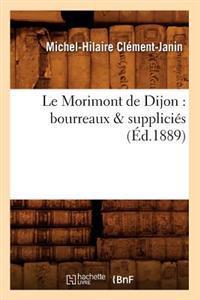 Le Morimont de Dijon: Bourreaux & Supplici�s (�d.1889)