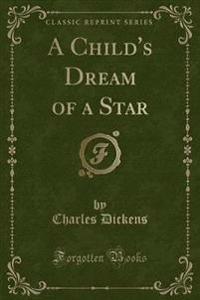 A Child's Dream of a Star (Classic Reprint)