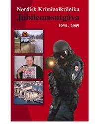 Nordisk Kriminalkrönika : jubileumsutgåva 1990-2009