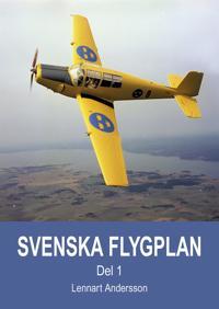 Svenska flygplan. Den svenska flygindustrins historia. Del 1
