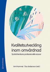 Kvalitetsutveckling inom omvårdnad : sjuksköterskans professionella ansvar