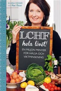 LCHF hela livet! : en miljon menyer för hälsa och viktminskning