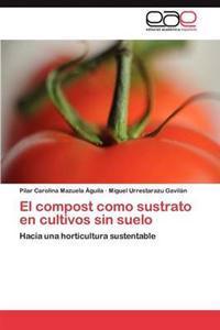 El Compost Como Sustrato En Cultivos Sin Suelo