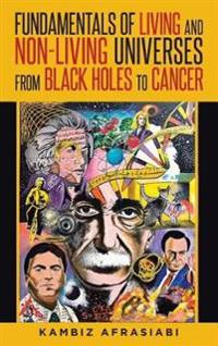 Fundamentals of Living and Non-Living Universes from Black Holes to Cancer