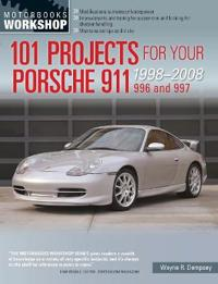 101 Projects for Your Porsche 911, 996 and 997 1998-2008