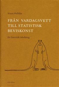 Från vardagsvett till statistisk beviskonst : En historisk inledning
