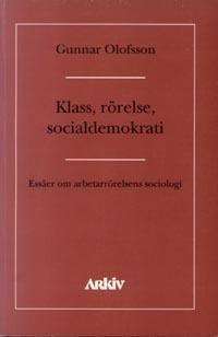 Klass, rörelse, socialdemokrati : essäer om asbetarrörelsens sociologi