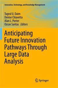 Anticipating Future Innovation Pathways Through Large Data Analysis