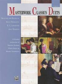 Masterwork Classics Duets, Level 1: A Graded Collection of Teacher-Student Piano Duets by Master Composers