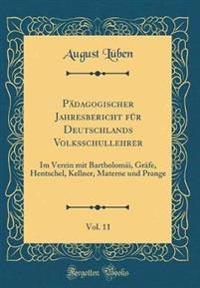 Pädagogischer Jahresbericht Für Deutschlands Volksschullehrer, Vol. 11: Im Verein Mit Bartholomäi, Grâfe, Hentschel, Kellner, Materne Und Prange (Clas