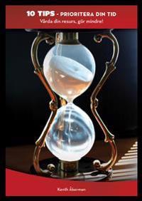 Prioritera din tid : vårda din resurs, gör mindre!