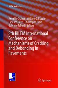 8th RILEM International Conference on Mechanisms of Cracking and Debonding in Pavements