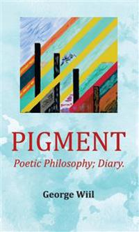 Pigment : poetic philosophy diary