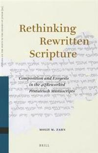 Rethinking Rewritten Scripture: Composition and Exegesis in the 4qreworked Pentateuch Manuscripts