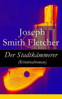 Der Stadtk mmerer (Kriminalroman) - Vollst ndige Deutsche Ausgabe