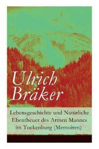 Lebensgeschichte Und Natürliche Ebentheuer Des Armen Mannes Im Tockenburg (Memoiren) - Vollständige Ausgabe