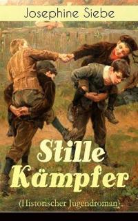 Stille K mpfer (Historischer Jugendroman) - Vollst ndige Ausgabe