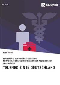 Telemedizin in Deutschland. Der Einsatz Von Informations- Und Kommunikationstechnologien in Der Medizinischen Versorgung