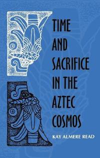 Time and Sacrifice in the Aztec Cosmos