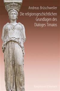 Die religionsgeschichtlichen Grundlagen des Dialoges Timaios