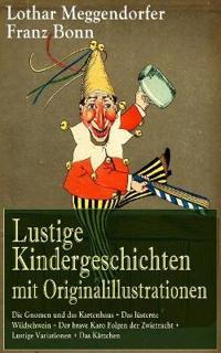 Lustige Kindergeschichten Mit Originalillustrationen: Die Gnomen Und Das Kartenhaus + Das Lüsterne Wildschwein + Der Brave Karo Folgen Der Zwietracht