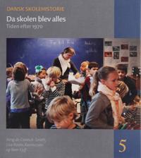 Da Skolen Blev Alles: Tiden Efter 1970
