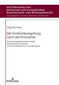 Die Vorstandsverguetung Nach Der Finanzkrise: Eine Rechtsvergleichende Analyse Der Deutschen, Britischen Und Us-Amerikanischen Loesungsansaetze