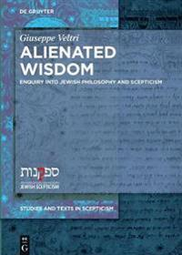 Alienated Wisdom: Enquiry Into Jewish Philosophy and Scepticism