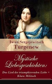 Mystische Liebesgeschichten: Das Lied der triumphierenden Liebe + Klara Militsch (Vollständige deutsche Ausgaben)
