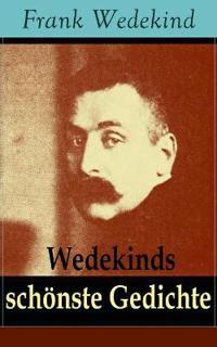Wedekinds Sch nste Gedichte (90 Titel - Vollst ndige Ausgabe)