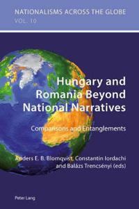 Hungary and Romania Beyond National Narratives: Comparisons and Entanglements