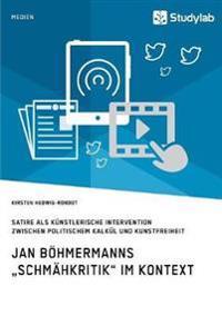 """Jan B hmermanns """"schm hkritik Im Kontext. Satire ALS K nstlerische Intervention Zwischen Politischem Kalk l Und Kunstfreiheit"""