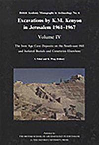 Excavations by K.M. Kenyon in Jerusalem 1961-1967: Volume IV: The Iron Age Cave Deposits on the South-East Hill and Isolated Burials and Cemeteries El
