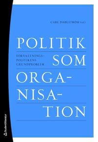 Politik som organisation - Förvaltningspolitikens grundproblem