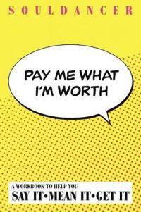Pay Me What I'm Worth