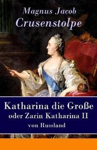 Katharina Die Große - Oder Zarin Katharina II Von Russland - Vollständige Ausgabe