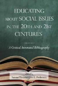 Educating about Social Issues in the 20th and 21st Centuries: A Critical Annotated Bibliography Volume One (Hc)