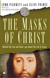 The Masks of Christ: Behind the Lies and Cover-Ups about the Life of Jesus