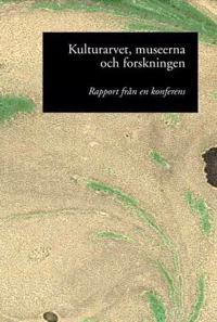 Kulturarvet, museerna och forskningen : rapport från en konferens 13-14 nov -  pdf epub