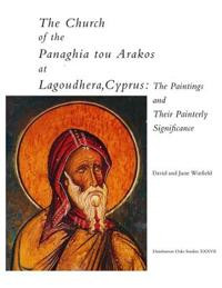 The Church of the Panaghia tou Arakos at Lagoudhera, Cyprus - Dumbarton Oaks Studies, V37