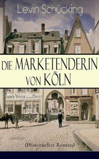 Die Marketenderin Von K ln (Historischer Roman)
