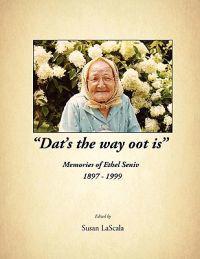 DAT's the Way Oot Is Memories of Ethel Seniv 1897-1999