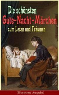 Die Sch nsten Gute-Nacht-M rchen Zum Lesen Und Tr umen (Illustrierte Ausgabe)