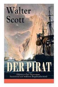 Der Pirat (Historischer Seeroman Basierend Auf Wahren Begebenheiten)
