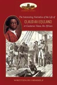 The Interesting Narrative of the Life of Olaudah Equiano, or Gustavus Vassa, the African, Written by Himself
