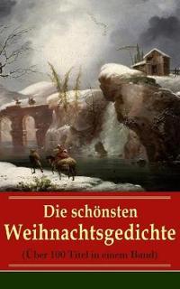 Die Sch nsten Weihnachtsgedichte ( ber 100 Titel in Einem Band)