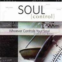 Soul Control: Whoever Controls Your Soul Controls Your Destiny