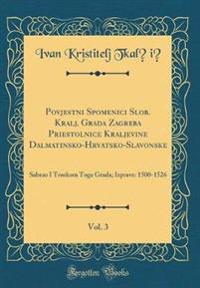 Povjestni Spomenici Slob. Kralj. Grada Zagreba Priestolnice Kraljevine Dalmatinsko-Hrvatsko-Slavonske, Vol. 3