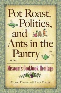 Pot Roast, Politics, and Ants in the Pantry: Missouri's Cookbook Heritage